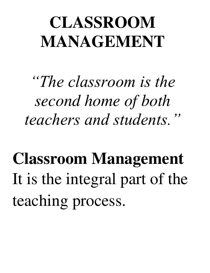 """CLASSROOM    MANAGEMENT   """"The classroom is the    second home of both  teachers and students.""""Classroom ManagementIt is t..."""
