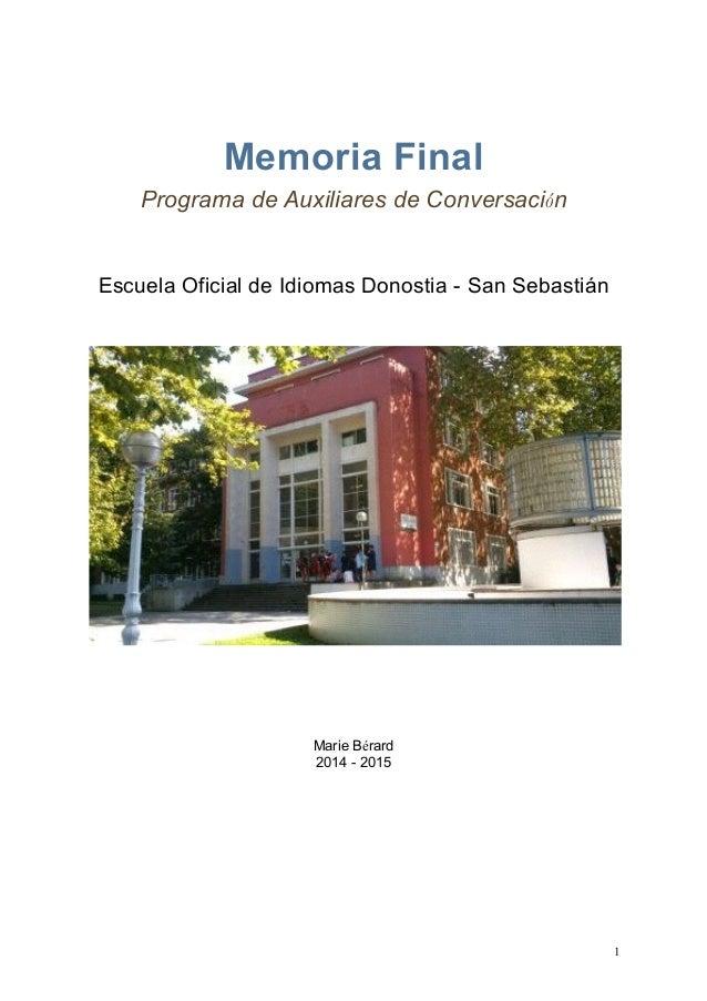 Memoria Final Programa de Auxiliares de Conversación Escuela Oficial de Idiomas Donostia - San Sebastián Marie Bérard 2014...