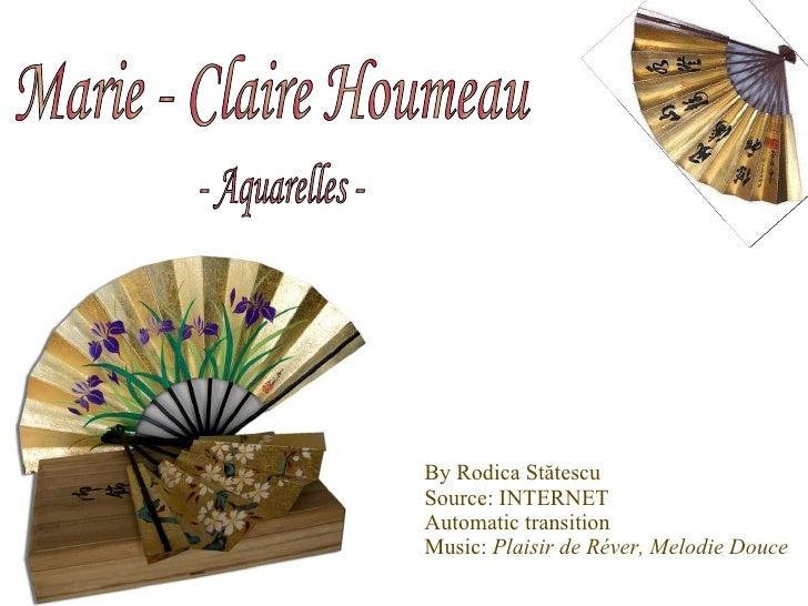 By Rodica St ă tescu Source: INTERNET Automatic transition Music:  Plaisir de R é ver, Melodie Douce Marie - Claire Houmea...