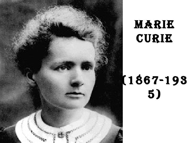 MARIE CURIE   (1867-1935)