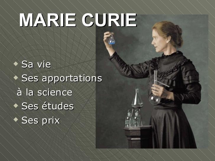 MARIE CURIE <ul><li>Sa vie </li></ul><ul><li>Ses apportations </li></ul><ul><li>à la science </li></ul><ul><li>Ses études ...
