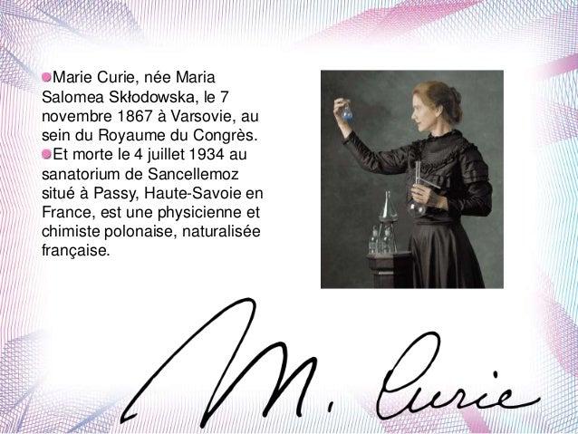 Marie Curie, née Maria Salomea Skłodowska, le 7 novembre 1867 à Varsovie, au sein du Royaume du Congrès. Et morte le 4 jui...