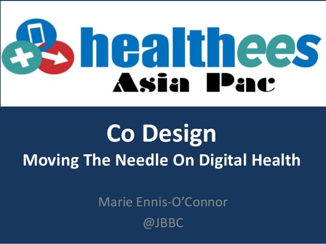 Co Design Moving The Needle On Digital Health Marie Ennis-O'Connor @JBBC