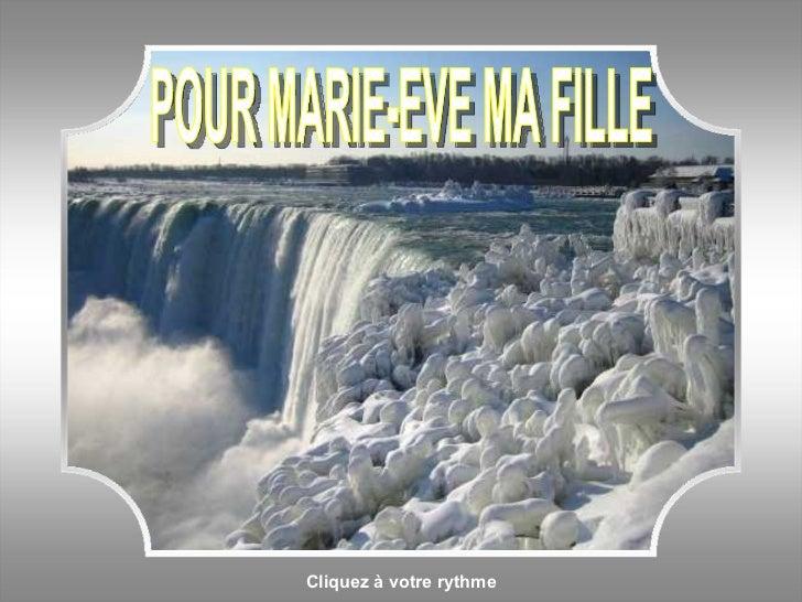 Cliquez à votre rythme POUR MARIE-EVE MA FILLE