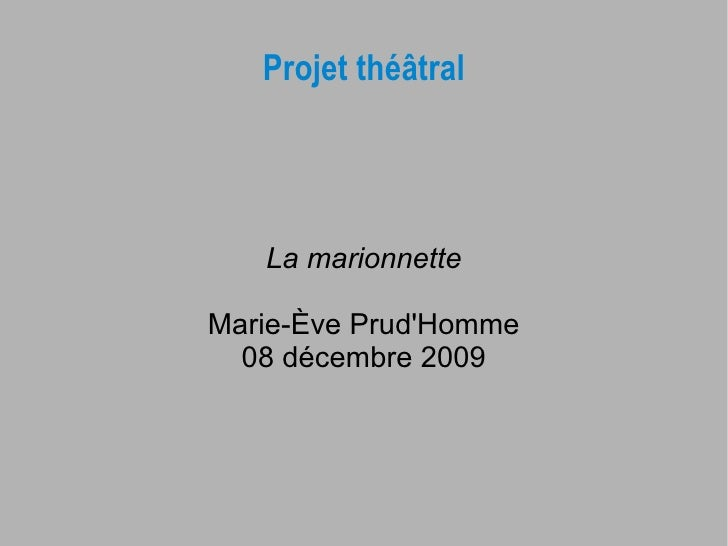 Projet théâtral        La marionnette  Marie-Ève Prud'Homme   08 décembre 2009