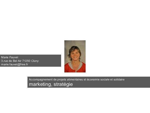 Accompagnement de projets alimentaires et économie sociale et solidaire marketing, stratégie Marie Fauvet 3,rue de Bel Air...