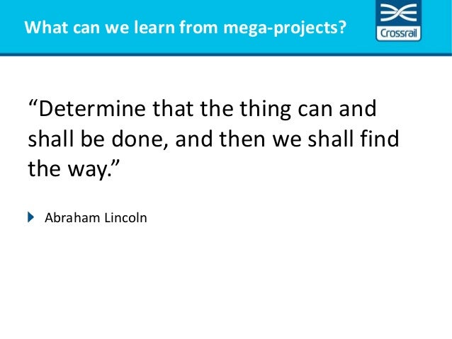 """What can we learn from mega-projects? """"Determine that the thing can and shall be done, and then we shall find the way."""" Ab..."""
