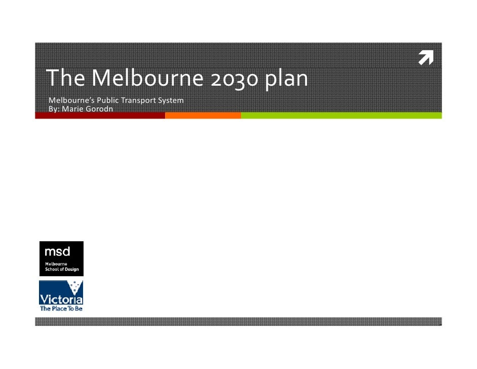  The Melbourne 2030 plan  h    lb            l Melbourne's Public Transport System By: Marie Gorodn