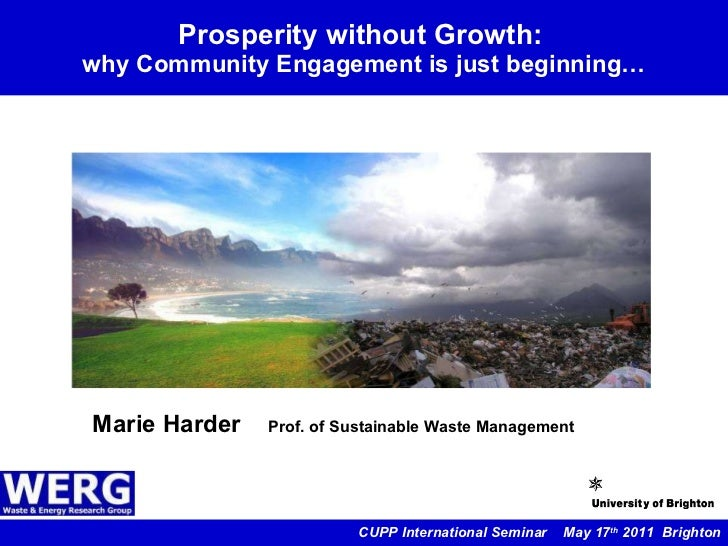 Prosperity without Growth:  why Community Engagement is just beginning… CUPP International Seminar  May 17 th  2011  Brigh...