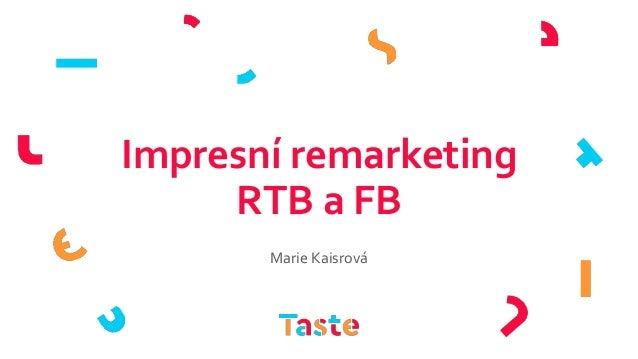 Impresní remarketing RTB a FB Marie Kaisrová