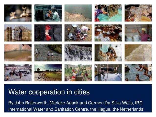 Water cooperation in citiesBy John Butterworth, Marieke Adank and Carmen Da Silva Wells, IRCInternational Water and Sanita...