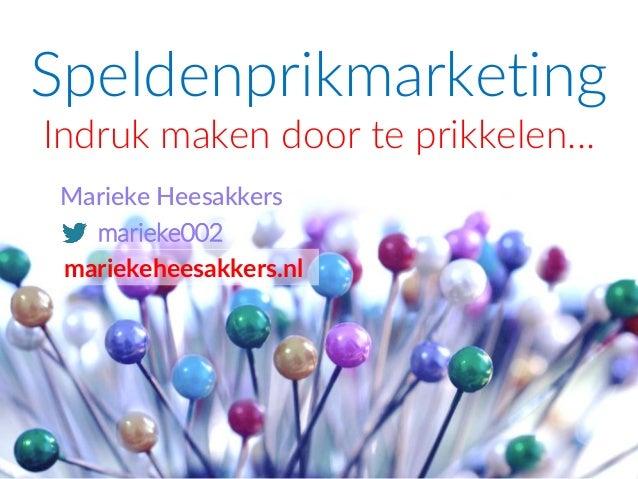 Speldenprikmarketing Indruk maken door te prikkelen… Marieke Heesakkers marieke002 mariekeheesakkers.nl