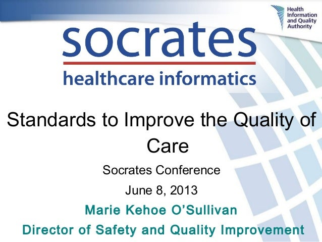 Standards to Improve the Quality ofCareSocrates ConferenceJune 8, 2013Marie Kehoe O'SullivanDirector of Safety and Quality...