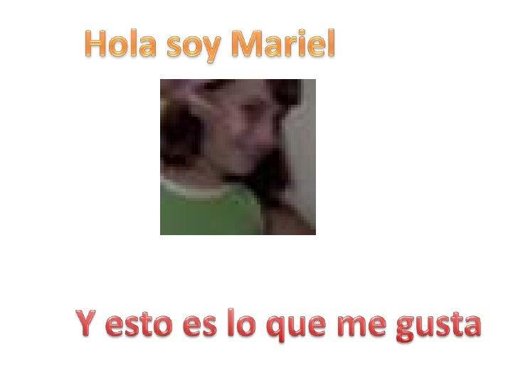 Hola soy Mariel<br />Y esto es lo que me gusta<br />