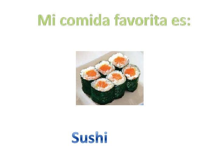 Mi comida favorita es:<br />Sushi<br />