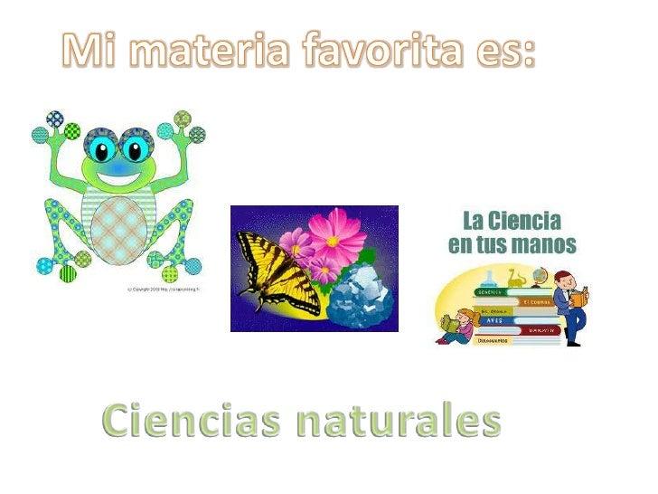 Mi materia favorita es:<br />Ciencias naturales <br />