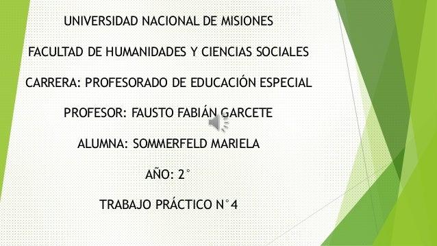 UNIVERSIDAD NACIONAL DE MISIONES FACULTAD DE HUMANIDADES Y CIENCIAS SOCIALES CARRERA: PROFESORADO DE EDUCACIÓN ESPECIAL PR...