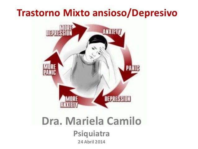 Trastorno Mixto ansioso/Depresivo Dra. Mariela Camilo Psiquiatra 24 Abril 2014
