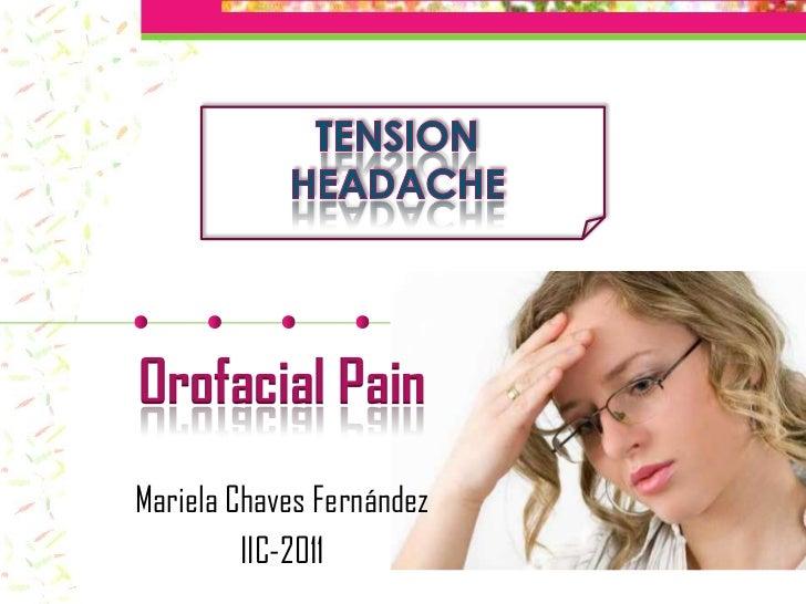 Tensionheadache<br />Orofacial Pain<br />Mariela Chaves Fernández<br />IIC-2011<br />