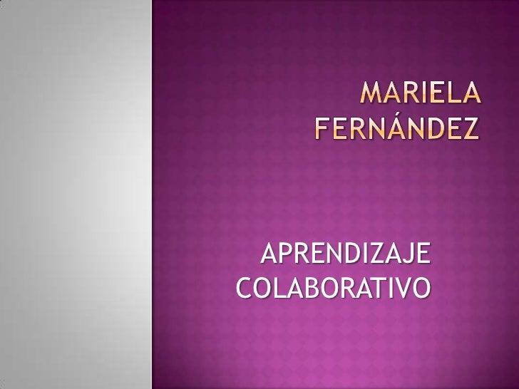 Mariela Fernández<br />APRENDIZAJE COLABORATIVO<br />