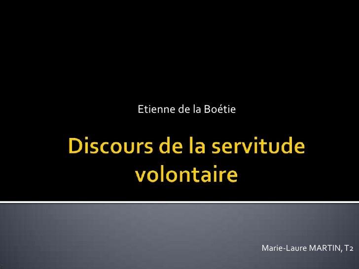 Discours de la servitude volontaire<br />Etienne de la Boétie<br />Marie-Laure MARTIN, T2<br />
