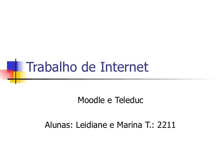 Trabalho de Internet Moodle e Teleduc Alunas: Leidiane e Marina T.: 2211