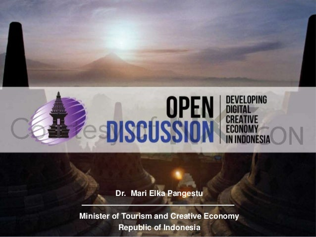 Dr. Mari Elka Pangestu Minister of Tourism and Creative Economy Republic of Indonesia