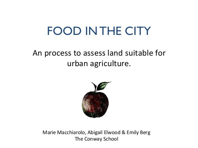 FOOD IN THE CITY  An  process  to  assess  land  suitable  for   urban  agriculture.   Marie  Macchia...