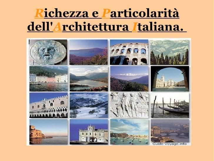 R ichezza e  P articolarità dell' A rchitettura  I taliana.