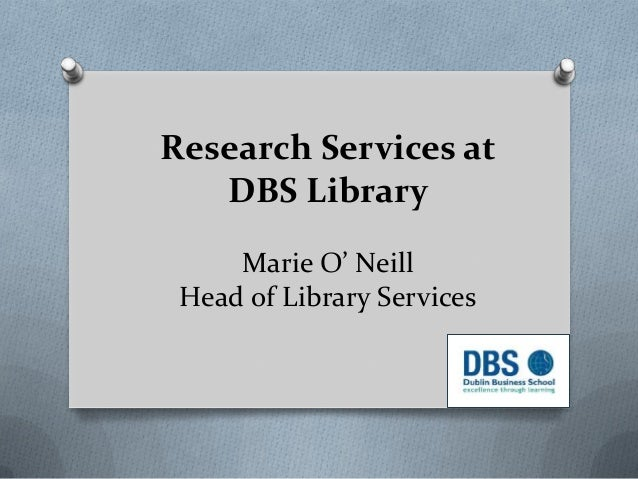 Research Services at DBS Library Marie O' Neill Head of Library Services