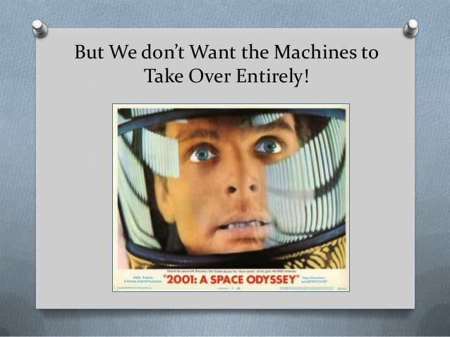 But We don't Want the Machines to Take Over Entirely!