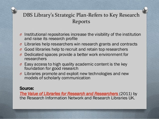 DBS Library's Strategic Plan-Refers to Key Research Reports O Institutional repositories increase the visibility of the in...