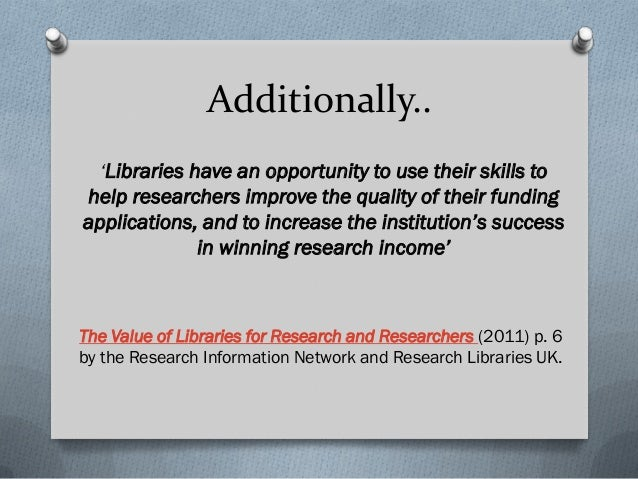 Additionally.. 'Libraries have an opportunity to use their skills to help researchers improve the quality of their funding...