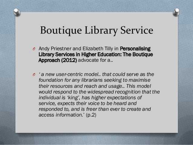 Boutique Library Service O Andy Priestner and Elizabeth Tilly in Personalising Library Services in Higher Education: The B...