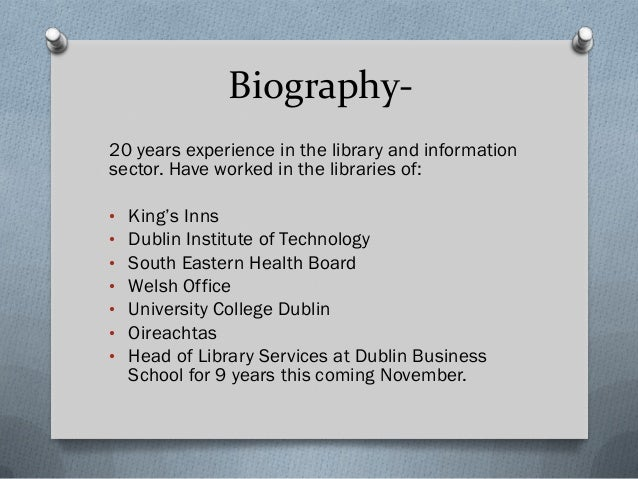 Biography- 20 years experience in the library and information sector. Have worked in the libraries of: • King's Inns • Dub...