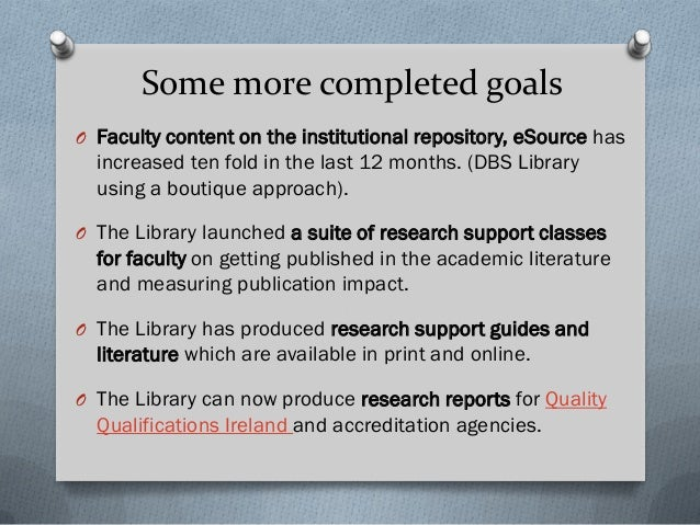 Some more completed goals O Faculty content on the institutional repository, eSource has increased ten fold in the last 12...