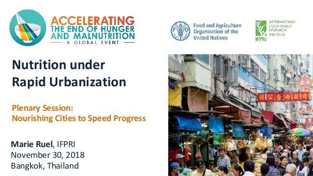 Nutrition under Rapid Urbanization Plenary Session: Nourishing Cities to Speed Progress Marie Ruel, IFPRI November 30, 201...