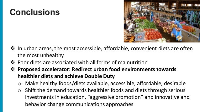 Conclusions ❖ In urban areas, the most accessible, affordable, convenient diets are often the most unhealthy ❖ Poor diets ...