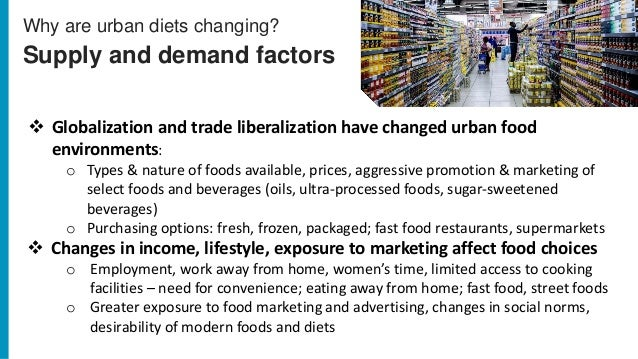 Why are urban diets changing? Supply and demand factors ❖ Globalization and trade liberalization have changed urban food e...