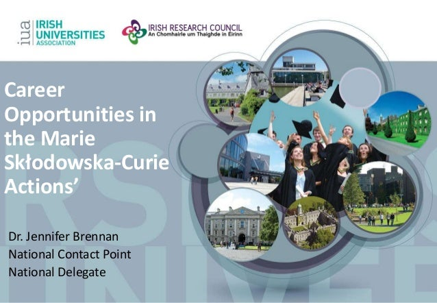 Career  Opportunities in  the Marie  Skłodowska-Curie  Actions'  Dr. Jennifer Brennan  National Contact Point  National De...