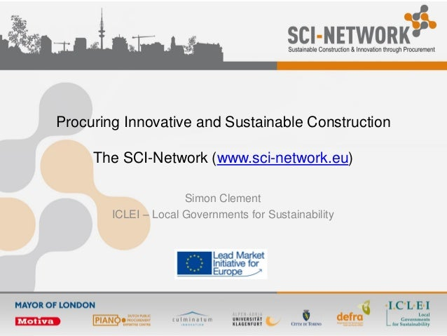 Procuring Innovative and Sustainable ConstructionThe SCI-Network (www.sci-network.eu)Simon ClementICLEI – Local Government...