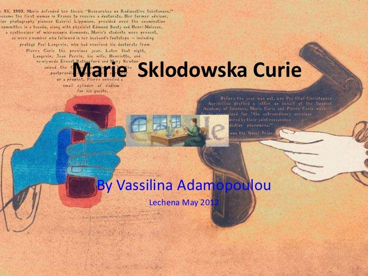 Marie Sklodowska Curie  By Vassilina Adamopoulou         Lechena May 2012
