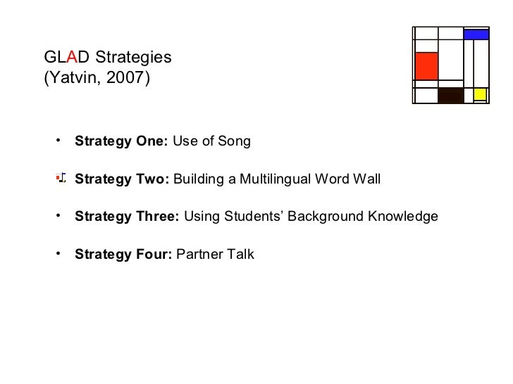 GL A D Strategies (Yatvin, 2007) <ul><li>Strategy One:  Use of Song </li></ul><ul><li>Strategy Two:  Building a Multilingu...