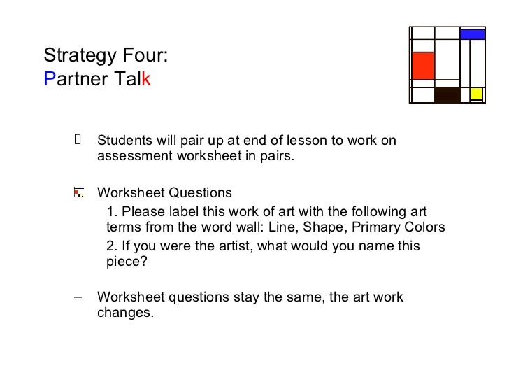 Strategy Four:  P artner   Tal k <ul><ul><li>Students will pair up at end of lesson to work on assessment worksheet in pai...