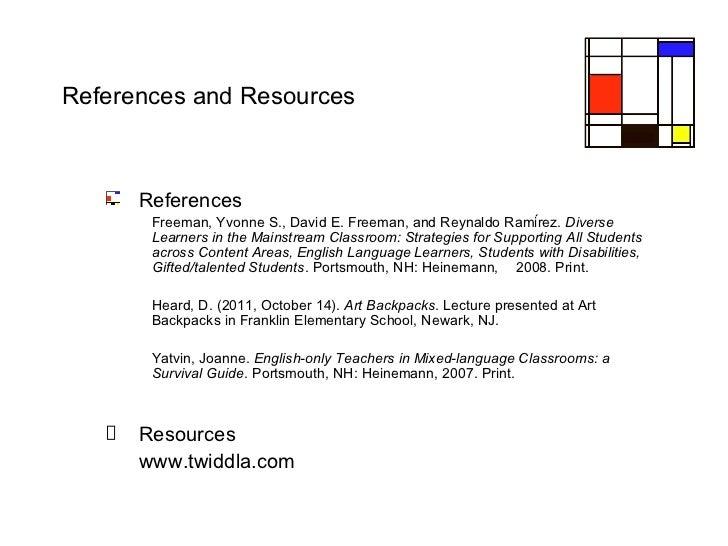 References and Resources <ul><ul><li>References </li></ul></ul><ul><li>Freeman, Yvonne S., David E. Freeman, and Reynaldo ...