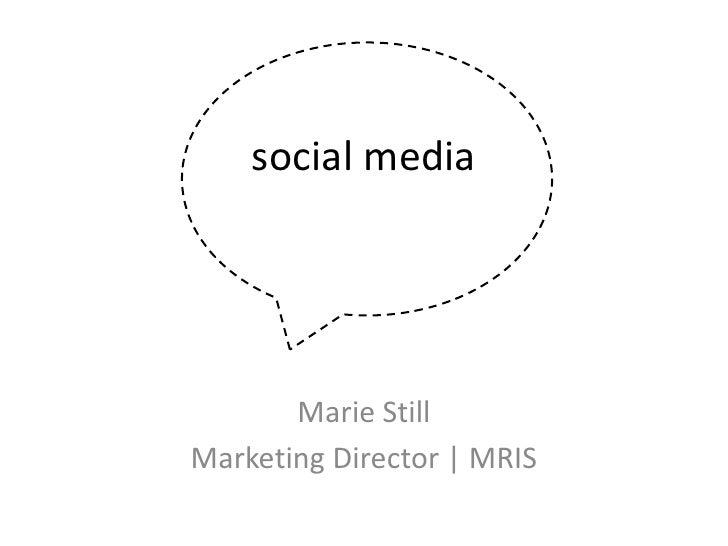 social media<br />Marie Still<br />Marketing Director   MRIS<br />