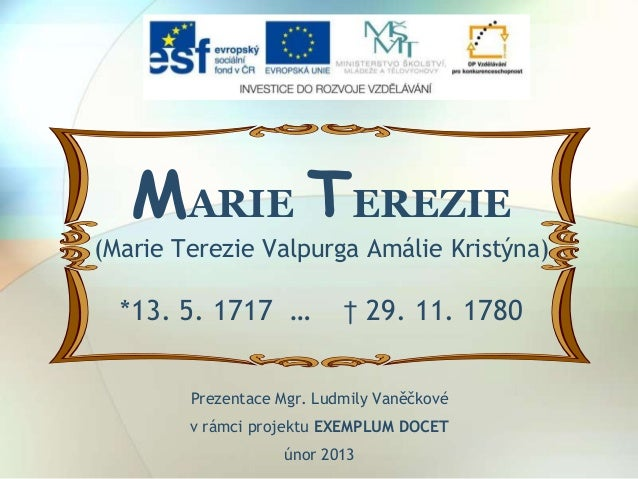 MARIE TEREZIE (Marie Terezie Valpurga Amálie Kristýna) *13. 5. 1717 … † 29. 11. 1780 Prezentace Mgr. Ludmily Vaněčkové v r...