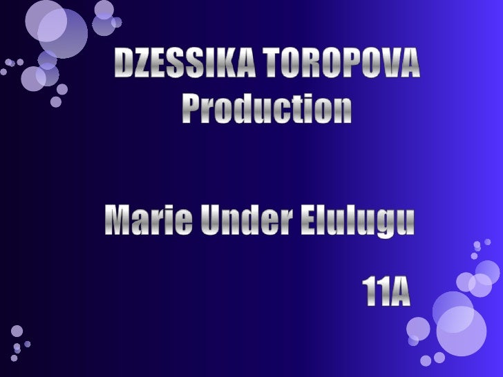 DZESSIKA TOROPOVAProduction<br />Marie Under Elulugu<br />11A<br />