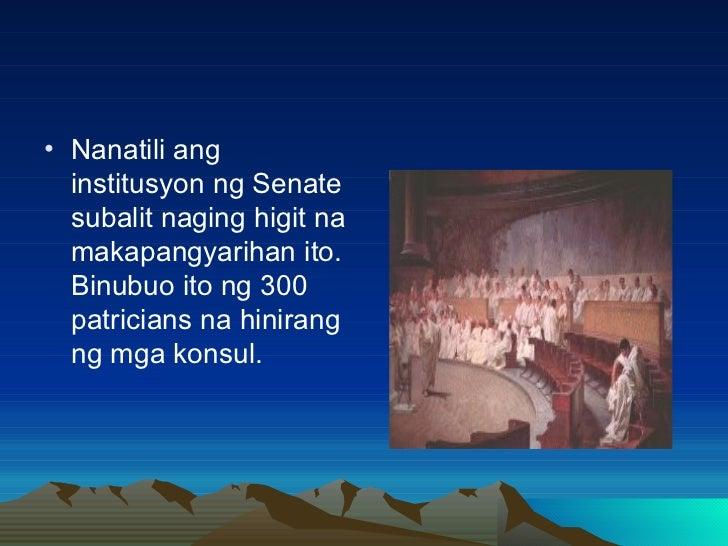 <ul><li>Nanatili ang institusyon ng Senate subalit naging higit na makapangyarihan ito. Binubuo ito ng 300 patricians na h...
