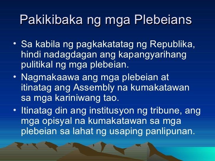 Pakikibaka ng mga Plebeians  <ul><li>Sa kabila ng pagkakatatag ng Republika, hindi nadagdagan ang kapangyarihang pulitikal...
